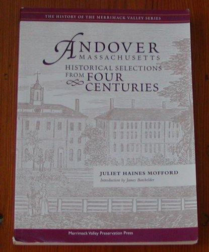 Andover Massachusetts: Historical Selections From Four Centuries: Juliet Haines Mofford