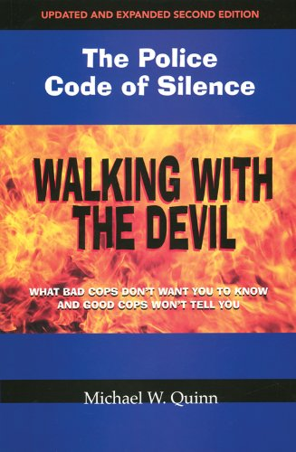 Walking with the Devil: The Police Code of Silence - What Bad Cops Don't Want You to Know and ...