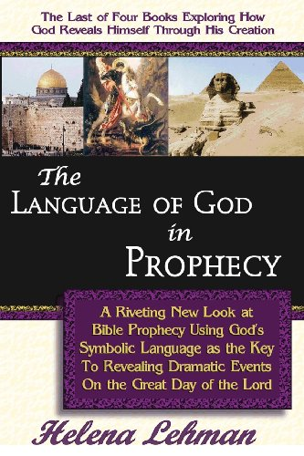 9780975913130: The Language of God in Prophecy, A Dynamic New Look at Bible Prophecy Using God's Symbolic Language as the Key to Understanding Dramatic Core Events ... of the Lord (The Language of God Book Series)