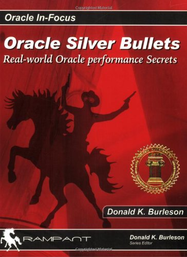 Oracle Silver Bullets: Real-World Oracle Performance Secrets (Oracle In-Focus series): Donald ...