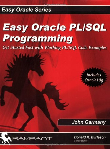 Easy Oracle PL/SQL Programming: Get Started Fast with Working PL/SQL Code Examples: ...