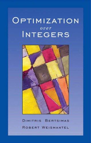 Optimization Over Integers: Dimitris Bertsimas; Robert