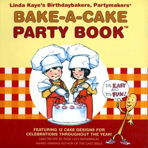 Linda Kaye's Birthdaybakers, Partymakers Bake-A-Cake Party Book: Linda Kaye