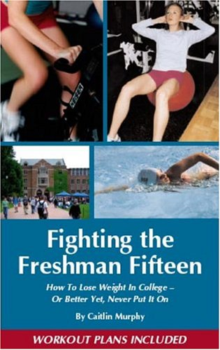 9780975921005: Fighting the Freshman Fifteen: How to Lose Weight in College--Or Better Yet, Never Put It On