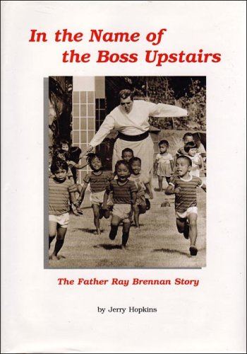 In the Name of the Boss Upstairs: The Father Ray Brennan Story: Jerry Hopkins
