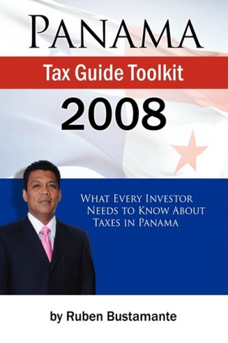 Panama Tax Guide Toolkit 2008: Ruben Bustamante
