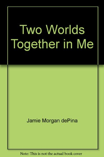 Two Worlds Together in Me: dePina, Jamie Morgan