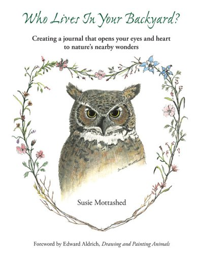 Who Lives In Your Backyard?: Creating A Journal That Opens Your Eyes And Heart To Nature's ...