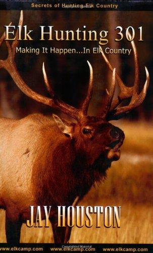 9780975931929: Elk Hunting 301, Making It Happen in Elk Country