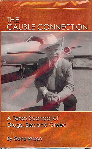 The Cauble Connection: A Texas Scandal of Drugs, $ex and Greed: Wilson, Gene