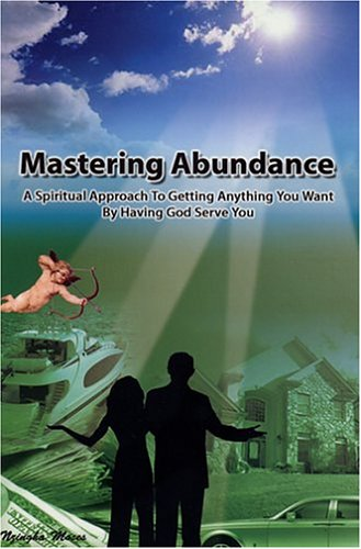 9780975935002: Mastering Abundance: A Spiritual Approach to Getting Anything You Want by Having God Serve You