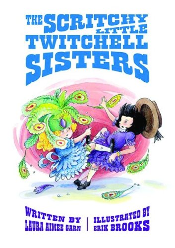The Scritchy Little Twitchell Sisters: Garn, Laura Aimee: Brooks, Erik Illustrator
