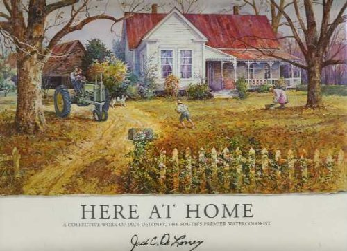 Here at Home: A Collective Work of Jack Deloney, The South's Premier Watercolorist: Jack C. ...