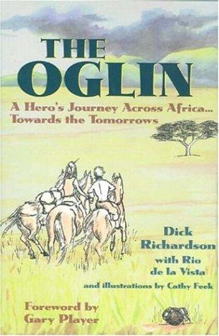 The Oglin: A Hero's Journey Across Africa.Towards The Tomorrows: Richardson, Dick;Vista, Rio ...