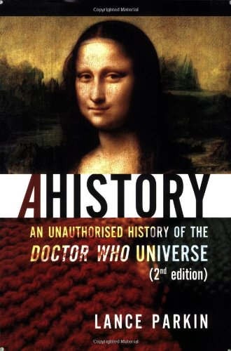 Ahistory: An Unauthorized History of the Doctor Who Universe (Second Edition): Parkin, Lance, ...