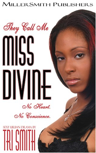 They Call Me Miss Divine. No Heart. No Conscience. By Tri Smith (A Sexy Urban Drama): Smith, Tri