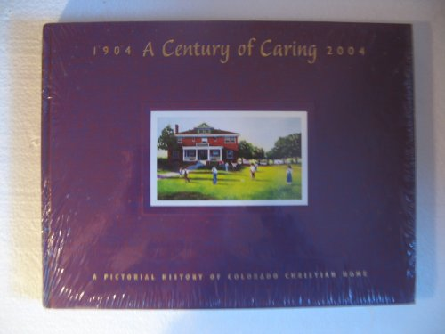A Century of Caring, 1904-2004: A Pictorial History of Colorado Christian Home: n/a
