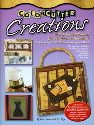 ColorCutter Creations: 10 Step-by-Step Projects for Scrapbooking Home Decor Stamping and More: ...