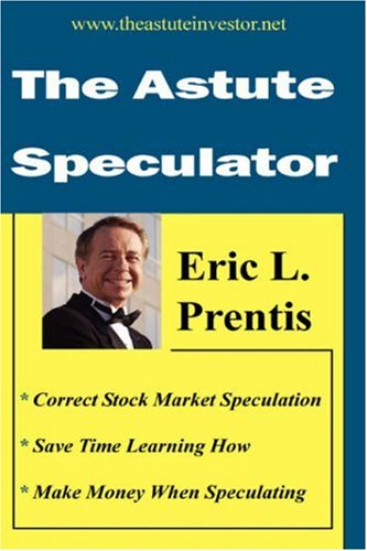 The Astute Speculator: Eric L. Prentis