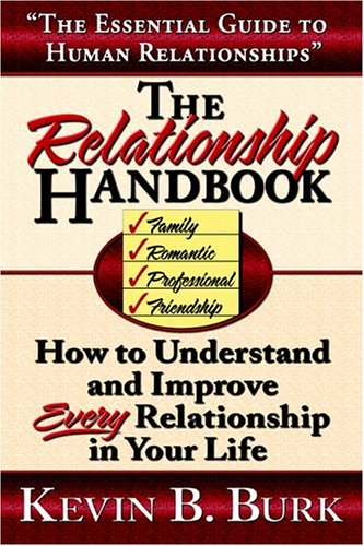 The Relationship Handbook: How to Understand and Improve Every Relationship in Your Life: Kevin B ...