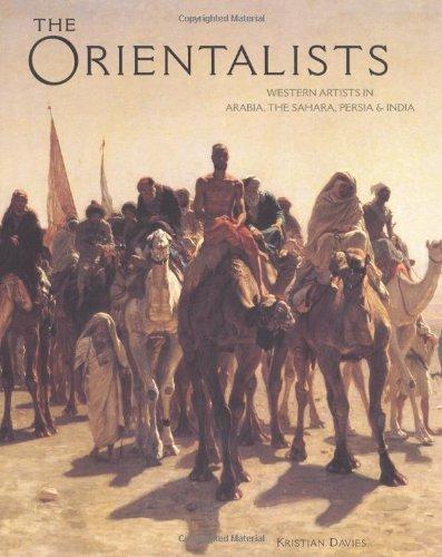 Orientalists: Western Artists in Arabia, the Sahara, Persia and: Davies, Kristian