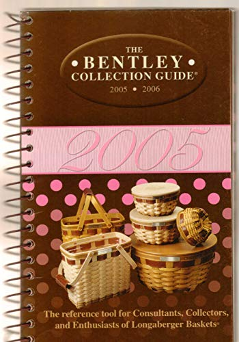 9780975981504: The Bentley Collection Guide 2005-2006: The Reference Tool for Consultants, Collectors, and Enthusiasts of Longaberger Baskets