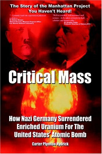 9780975985311: Critical Mass: How Nazi Germany Surrendered Enriched Uranium for The United States' Atomic Bomb
