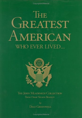 9780975987209: The Greatest American Who Ever Lived: The John Mladinich Collection from Omar Nelson Bradley