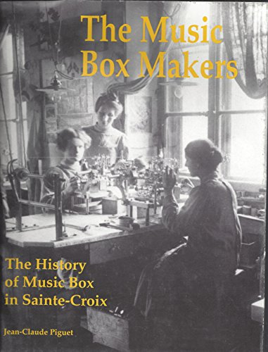 9780975988206: The Music Box Makers - The History of the Music Box in Sainte-Croix, the Music Box Manufacturers