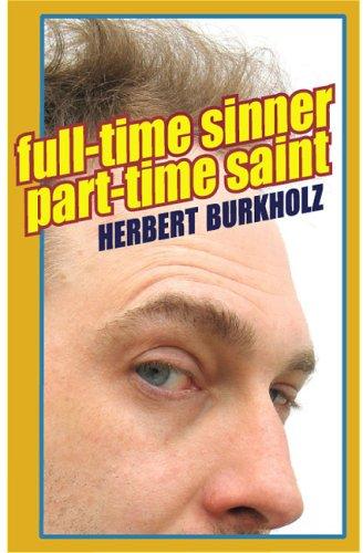 Full-Time Sinner Part-Time Saint: Burkholz, Herbert