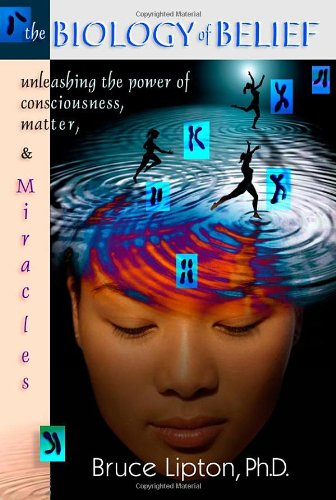 9780975991473: The Biology of Belief: Unleashing the Power of Consciousness, Matter and Miracles
