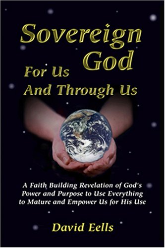 Sovereign God: For Us and Through Us, Revised Edition: David Eells