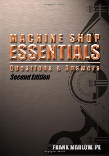 Machine Shop Essentials, Questions and Answers: Marlow, Frank