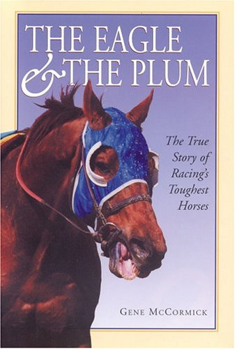 9780975997109: The Eagle & The Plum: The True Story of Racing's Toughest Horses