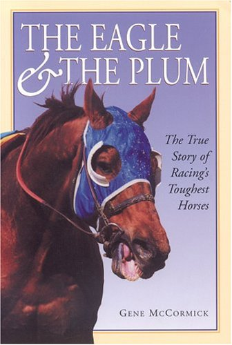 9780975997116: The Eagle & The Plum: The True Story of Racing's Toughest Horses