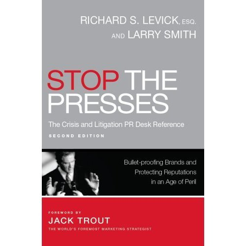 Stop Ther Presses: The Crisis and Litigation PR Desk Reference - Bullet-proofing Brands and ...