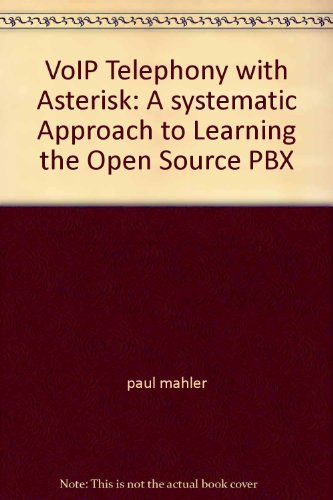 9780975999226: VoIP Telephony with Asterisk: A systematic Approach to Learning the Open Source PBX
