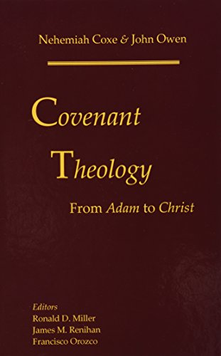 Covenant Theology: From Adam to Christ: Coxe, Nehemiah; Owen, John
