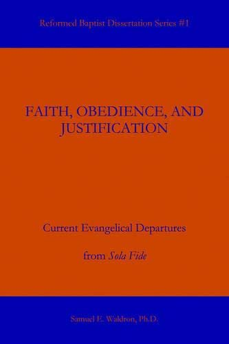 Faith, Obedience, and Justification (0976003953) by Samuel E. Waldron