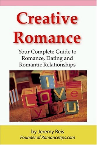 9780976004301: Creative Romance: Your Complete Guide to Romance, Dating and Romantic Relationships
