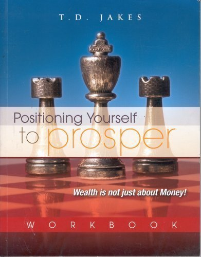 Positioning Yourself To Prosper: Wealth Is Not: T. D. Jakes