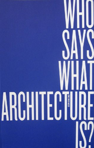 9780976007944: Who Says What Architecture Is?