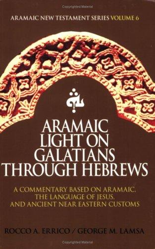 9780976008019: Aramaic Light on Galatians through Hebrews