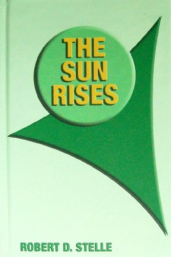 9780976012702: The Sun Rises: The Story of the Formation of the First and Greatest Civilization on This Earth, As It Actually Occurred 78,000 Years Ago