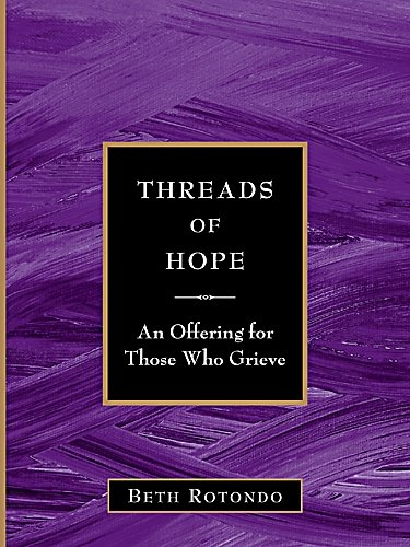 Threads of Hope An Offering for Those Who Grieve: Beth Rotondo