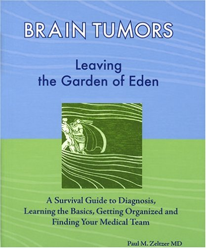 9780976017103: Brain Tumors: Leaving the Garden of Eden--A Survival Guide to Diagnosis, Learning the Basics, Getting Organized, and Finding Your Medical Team