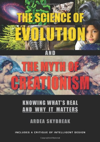9780976023654: The Science of Evolution and the Myth of Creationism: Knowing What's Real and Why It Matters