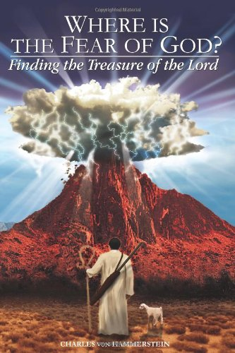 Where Is the Fear of God?: Finding the Treasure of the Lord: Charles von Hammerstein