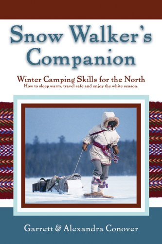 Snow Walker's Companion: Winter Camping Skills for the North (0976031337) by Garrett Conover; Alexandra Conover