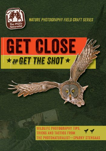 9780976031369: Get Close & Get the Shot: Wildlife Photography Tips & Tricks